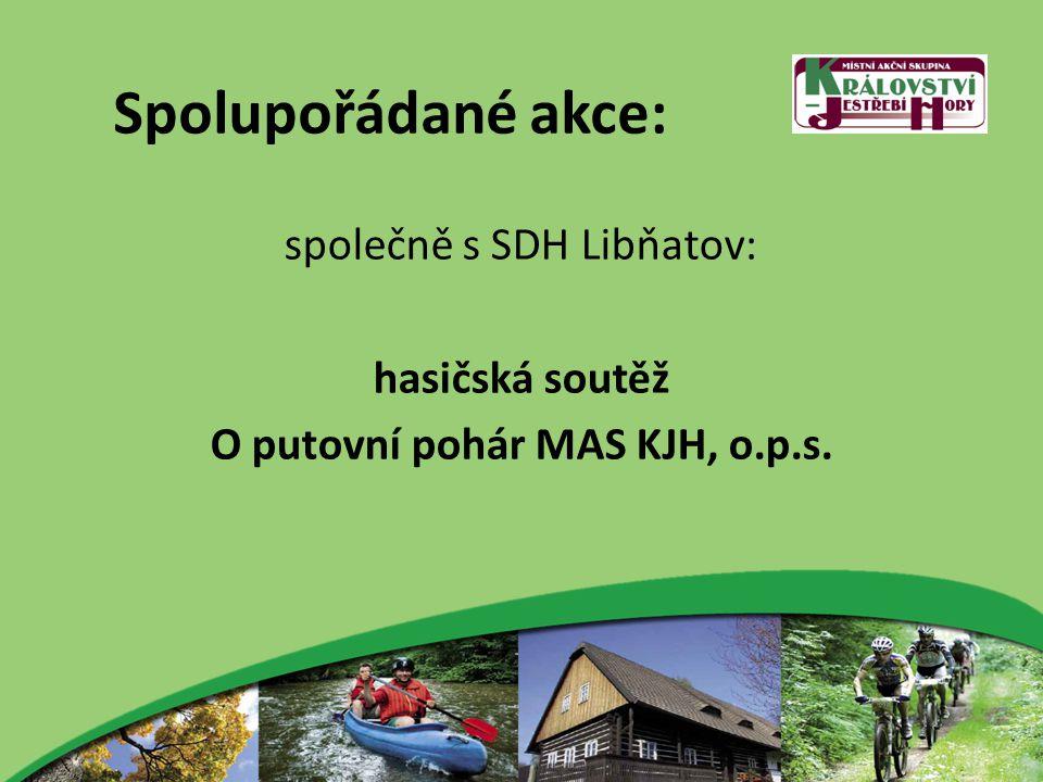 Spolupořádané akce: společně s SDH Libňatov: hasičská soutěž O putovní pohár MAS KJH, o.p.s.