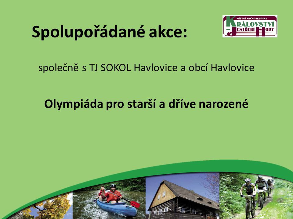 Spolupořádané akce: společně s TJ SOKOL Havlovice a obcí Havlovice Olympiáda pro starší a dříve narozené