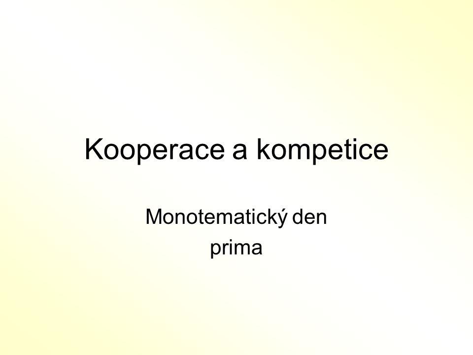Kooperace a kompetice Monotematický den prima
