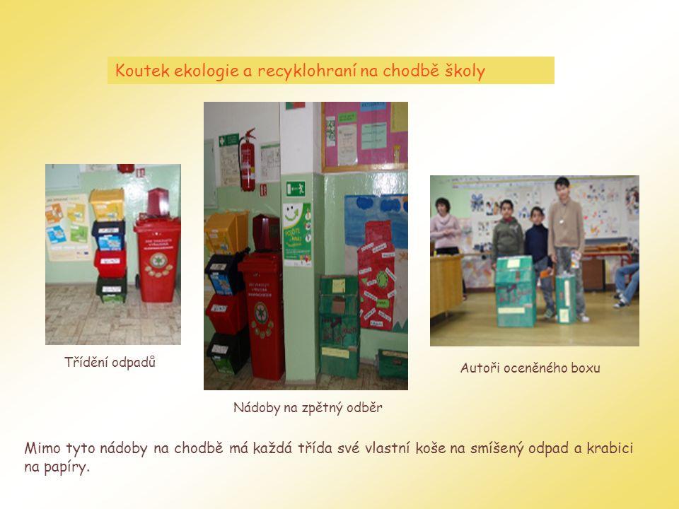 Koutek ekologie a recyklohraní na chodbě školy Nádoby na zpětný odběr Třídění odpadů Mimo tyto nádoby na chodbě má každá třída své vlastní koše na smíšený odpad a krabici na papíry.