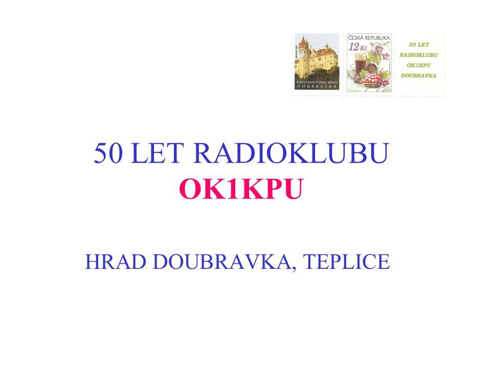 50 LET RADIOKLUBU OK1KPU HRAD DOUBRAVKA, TEPLICE