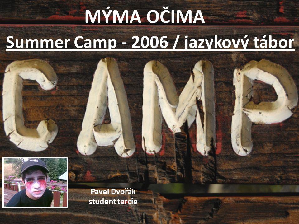 MÝMA OČIMA Summer Camp - 2006 / jazykový tábor Pavel Dvořák student tercie