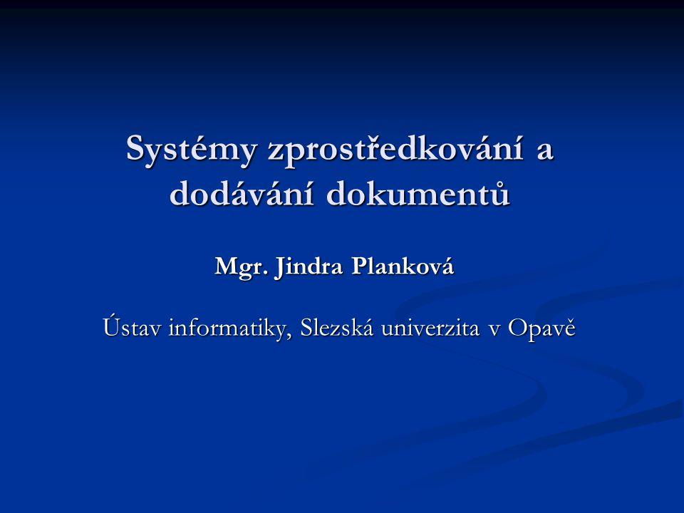 Systémy zprostředkování a dodávání dokumentů Mgr. Jindra Planková Ústav informatiky, Slezská univerzita v Opavě