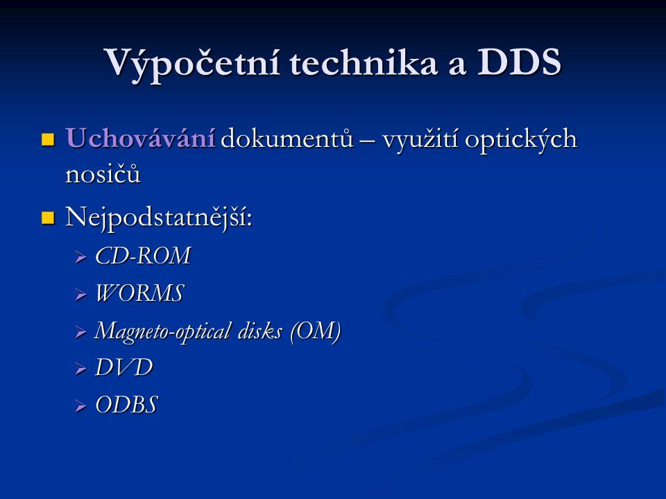 Výpočetní technika a DDS Uchovávání dokumentů – využití optických nosičů Uchovávání dokumentů – využití optických nosičů Nejpodstatnější: Nejpodstatně