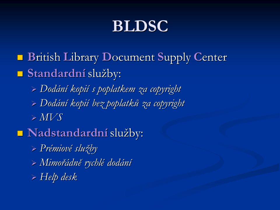 BLDSC British Library Document Supply Center British Library Document Supply Center Standardní služby: Standardní služby:  Dodání kopií s poplatkem z