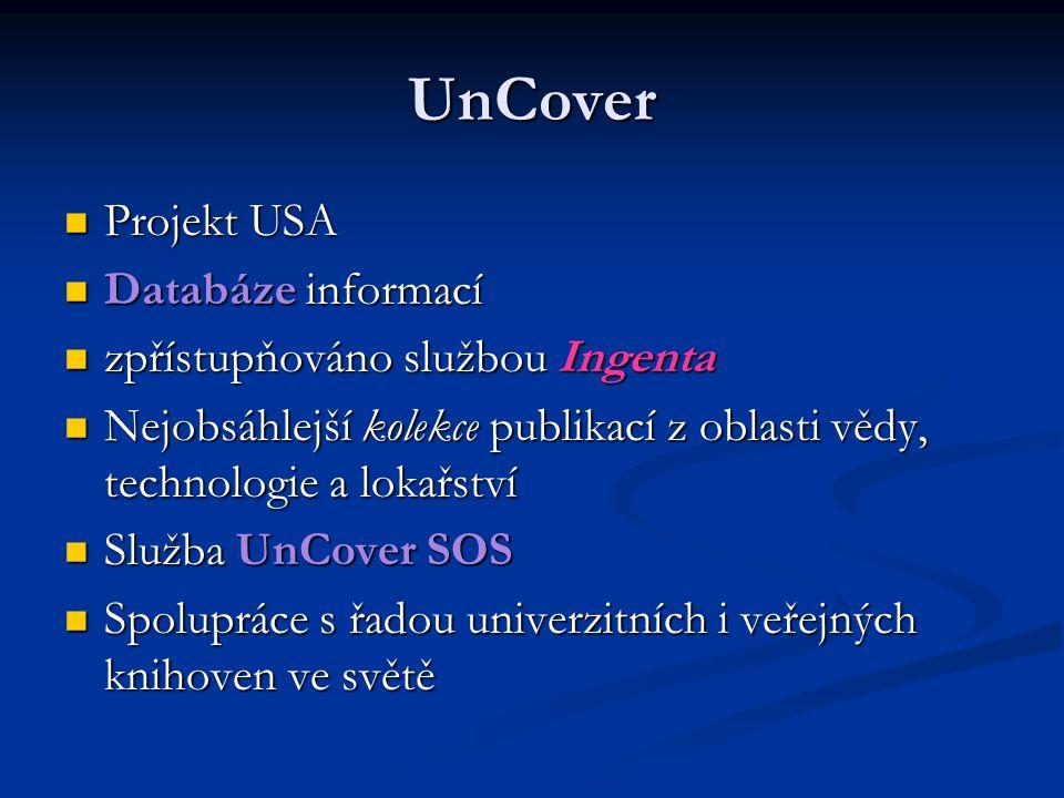 UnCover Projekt USA Projekt USA Databáze informací Databáze informací zpřístupňováno službou Ingenta zpřístupňováno službou Ingenta Nejobsáhlejší kole