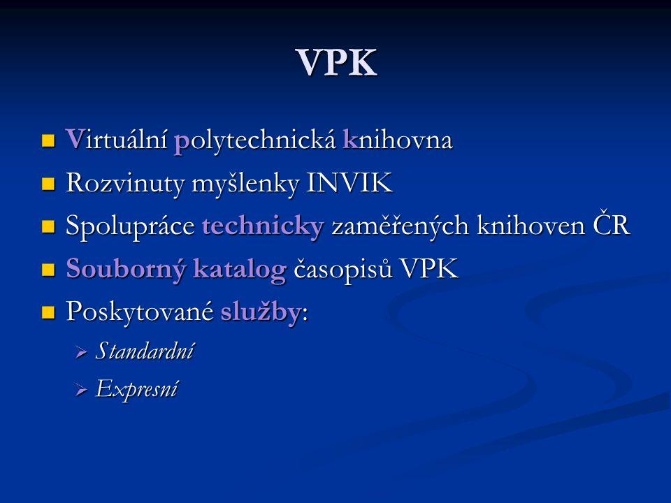 VPK Virtuální polytechnická knihovna Virtuální polytechnická knihovna Rozvinuty myšlenky INVIK Rozvinuty myšlenky INVIK Spolupráce technicky zaměřenýc