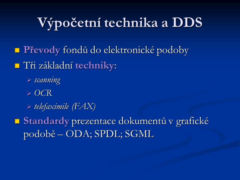 Výpočetní technika a DDS Uchovávání dokumentů – využití optických nosičů Uchovávání dokumentů – využití optických nosičů Nejpodstatnější: Nejpodstatnější:  CD-ROM  WORMS  Magneto-optical disks (OM)  DVD  ODBS