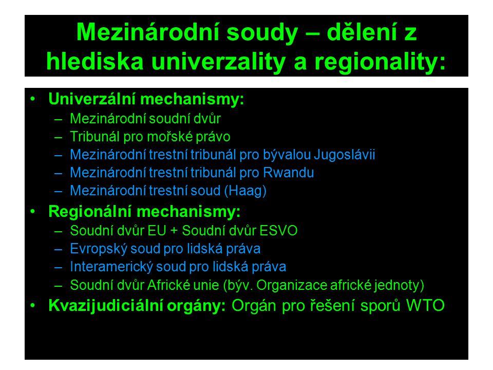 Mezinárodní soudy – dělení z hlediska univerzality a regionality: Univerzální mechanismy: –Mezinárodní soudní dvůr –Tribunál pro mořské právo –Mezinár