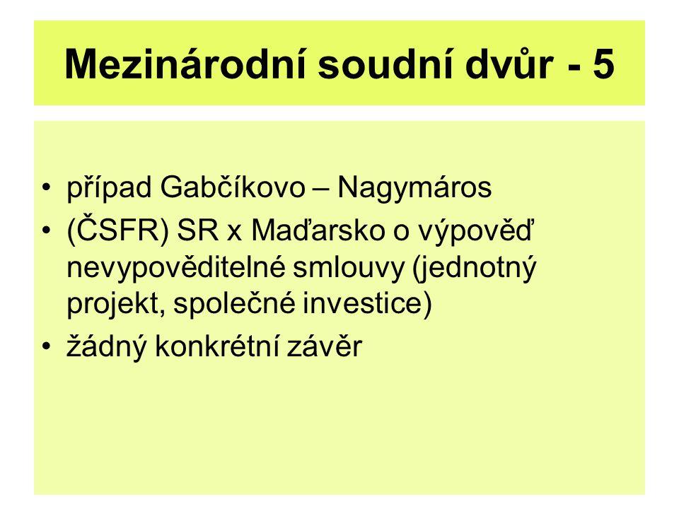 Mezinárodní soudní dvůr - 5 případ Gabčíkovo – Nagymáros (ČSFR) SR x Maďarsko o výpověď nevypověditelné smlouvy (jednotný projekt, společné investice)