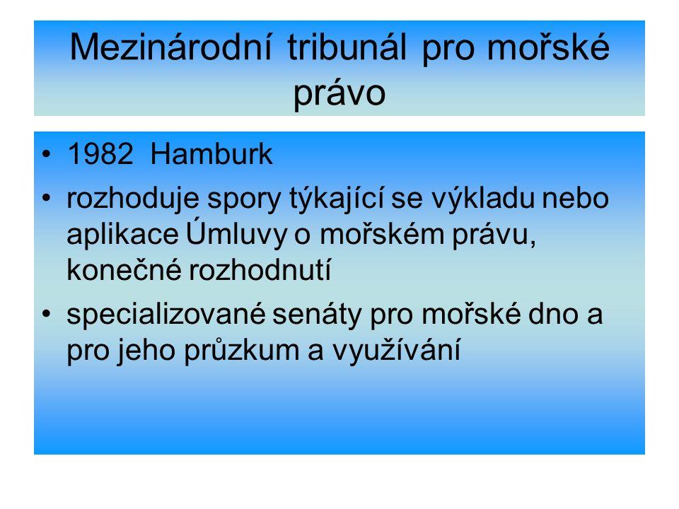 Mezinárodní tribunál pro mořské právo 1982 Hamburk rozhoduje spory týkající se výkladu nebo aplikace Úmluvy o mořském právu, konečné rozhodnutí specia