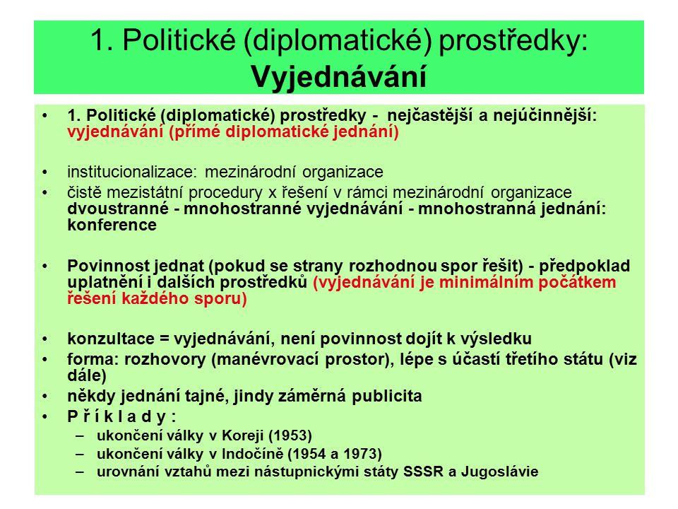 1. Politické (diplomatické) prostředky: Vyjednávání 1. Politické (diplomatické) prostředky - nejčastější a nejúčinnější: vyjednávání (přímé diplomatic