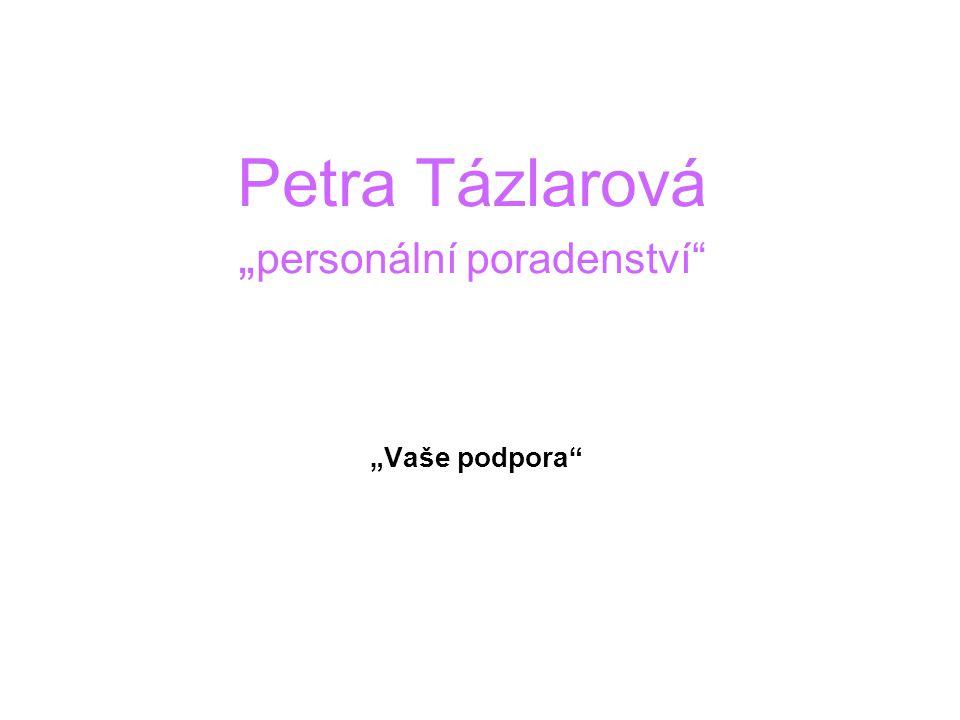 """Petra Tázlarová """" personální poradenství"""" """"Vaše podpora"""""""