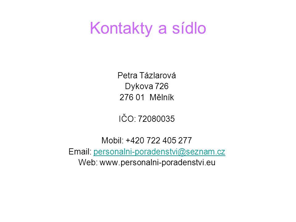 Kontakty a sídlo Petra Tázlarová Dykova 726 276 01 Mělník IČO: 72080035 Mobil: +420 722 405 277 Email: personalni-poradenstvi@seznam.czpersonalni-pora