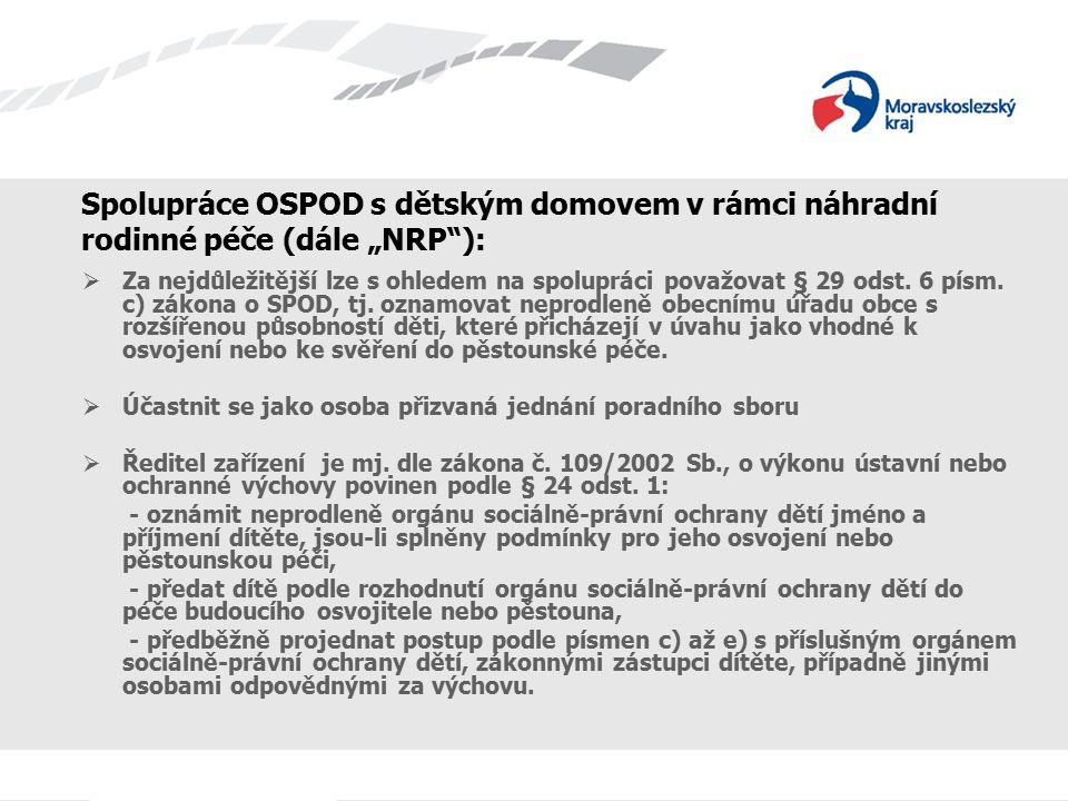 """Spolupráce OSPOD s dětským domovem v rámci náhradní rodinné péče (dále """"NRP""""):  Za nejdůležitější lze s ohledem na spolupráci považovat § 29 odst. 6"""