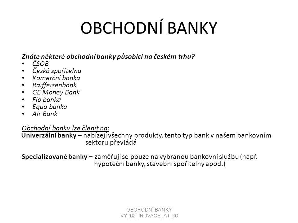 OBCHODNÍ BANKY Znáte některé obchodní banky působící na českém trhu.