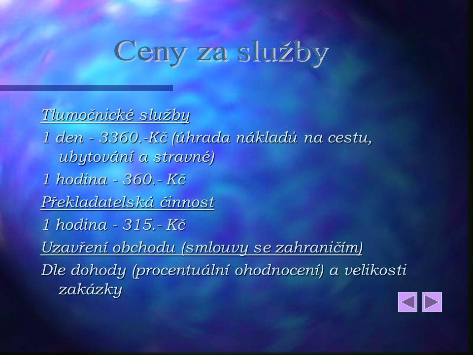 n Veškerou korespondenci n Jednání s obchodními partnery dle dohody n Překlad ceníků, prezentací, letáků atd.