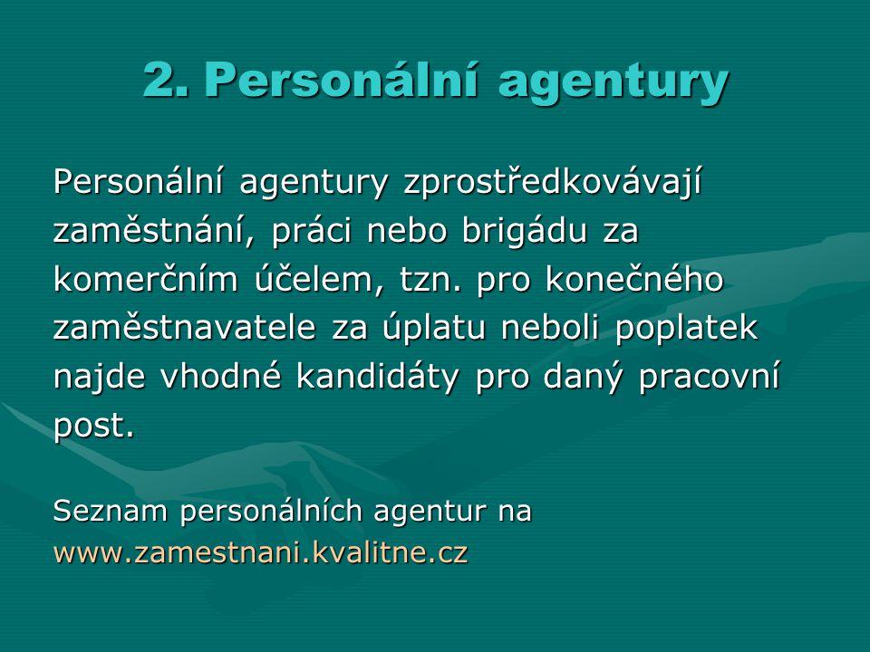 Personální agentury zprostředkovávají zaměstnání, práci nebo brigádu za komerčním účelem, tzn. pro konečného zaměstnavatele za úplatu neboli poplatek