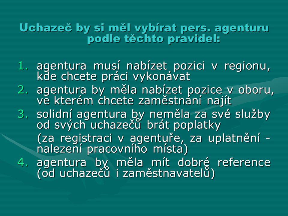 Uchazeč by si měl vybírat pers. agenturu podle těchto pravidel: 1.agentura musí nabízet pozici v regionu, kde chcete práci vykonávat 2.agentura by měl