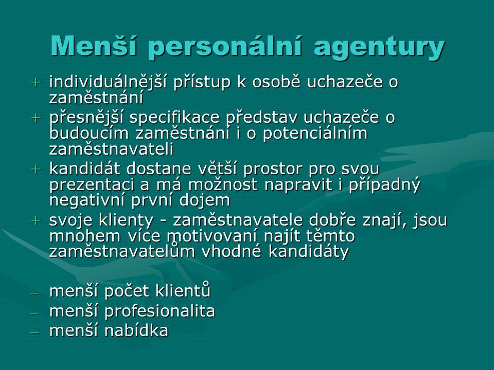 Menší personální agentury + individuálnější přístup k osobě uchazeče o zaměstnání + přesnější specifikace představ uchazeče o budoucím zaměstnání i o