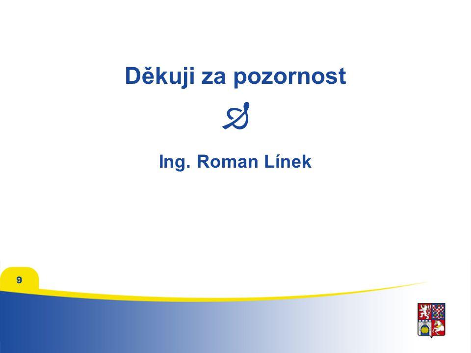 9 Děkuji za pozornost  Ing. Roman Línek
