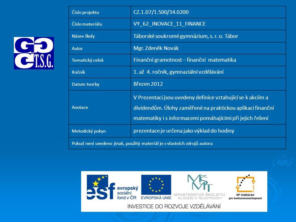Číslo projektu CZ.1.07/1.500/34.0200 Číslo materiálu VY_62_INOVACE_11_FINANCE Název školy Táborské soukromé gymnázium, s. r. o. Tábor Autor Mgr. Zdeně