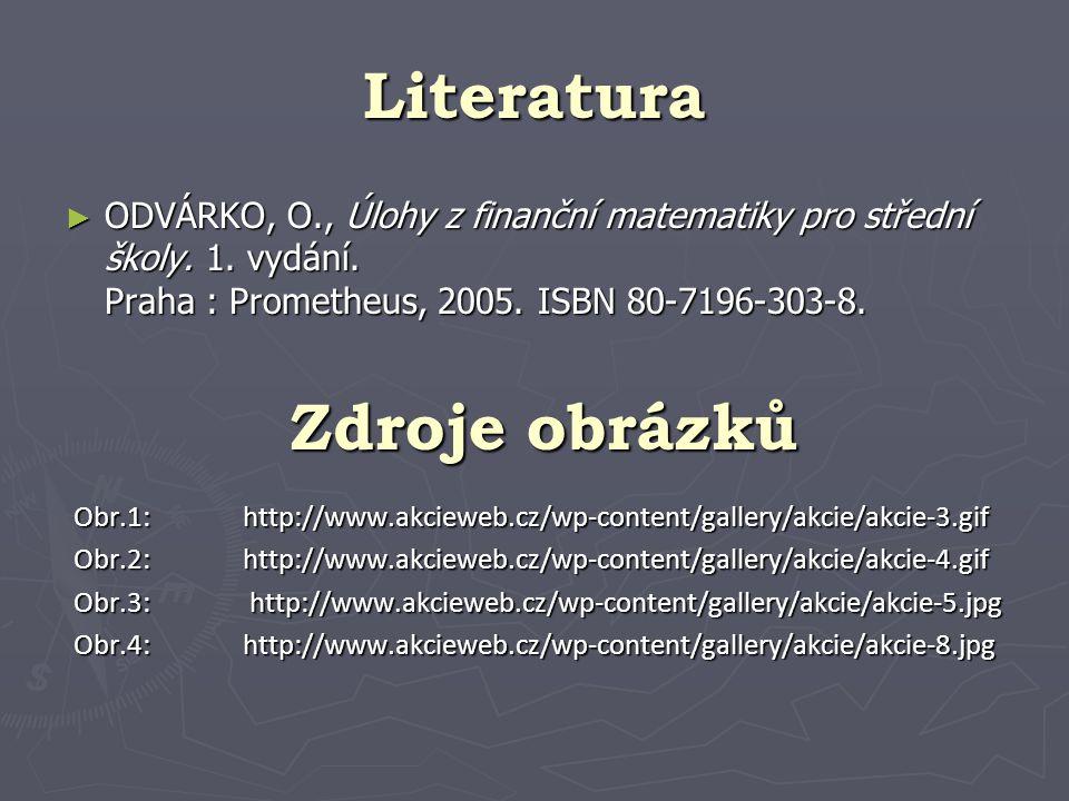 Literatura ► ODVÁRKO, O., Úlohy z finanční matematiky pro střední školy. 1. vydání. Praha : Prometheus, 2005. ISBN 80-7196-303-8. Zdroje obrázků Obr.1