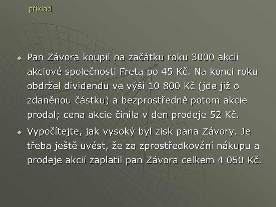PPPPan Závora koupil na začátku roku 3000 akcií akciové společnosti Freta po 45 Kč. Na konci roku obdržel dividendu ve výši 10 800 Kč (jde již o z