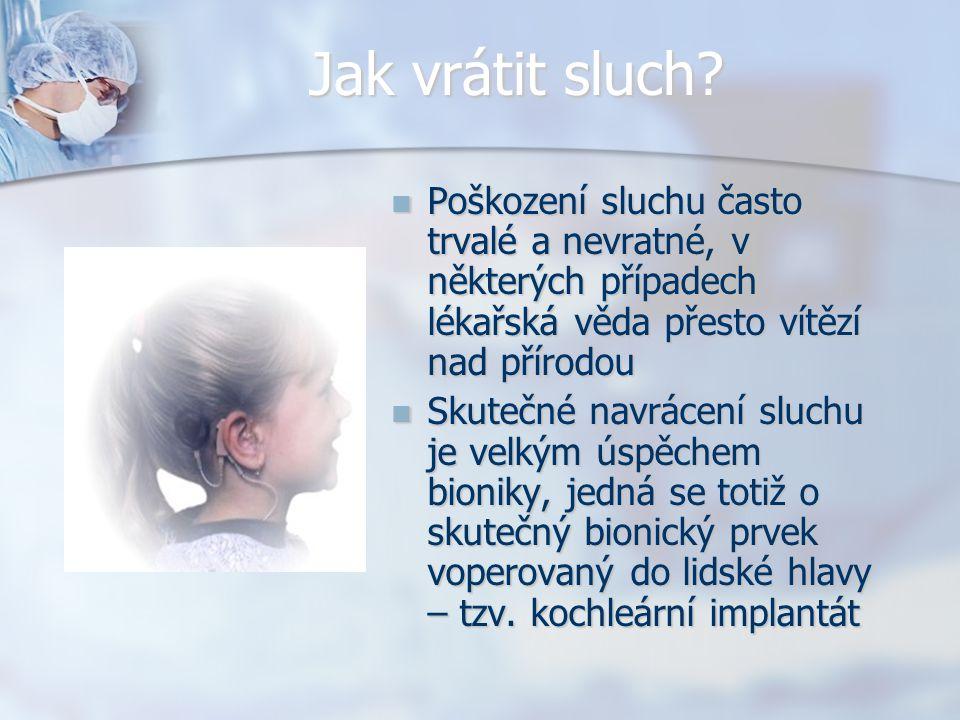 Jak vrátit sluch? Poškození sluchu často trvalé a nevratné, v některých případech lékařská věda přesto vítězí nad přírodou Skutečné navrácení sluchu j