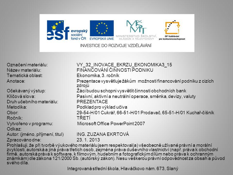 Označení materiálu: VY_32_INOVACE_EKRZU_EKONOMIKA3_15 Název materiálu:FINANCOVÁNÍ ČINNOSTI PODNIKU Tematická oblast:Ekonomika, 3. ročník Anotace:Preze