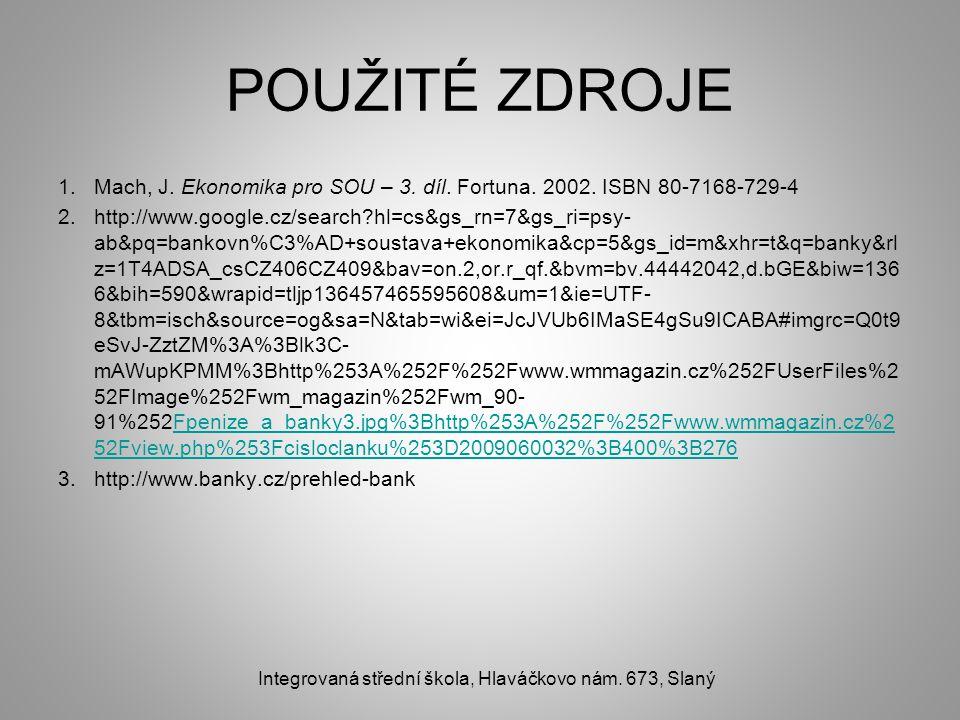 POUŽITÉ ZDROJE 1.Mach, J. Ekonomika pro SOU – 3. díl. Fortuna. 2002. ISBN 80-7168-729-4 2.http://www.google.cz/search?hl=cs&gs_rn=7&gs_ri=psy- ab&pq=b