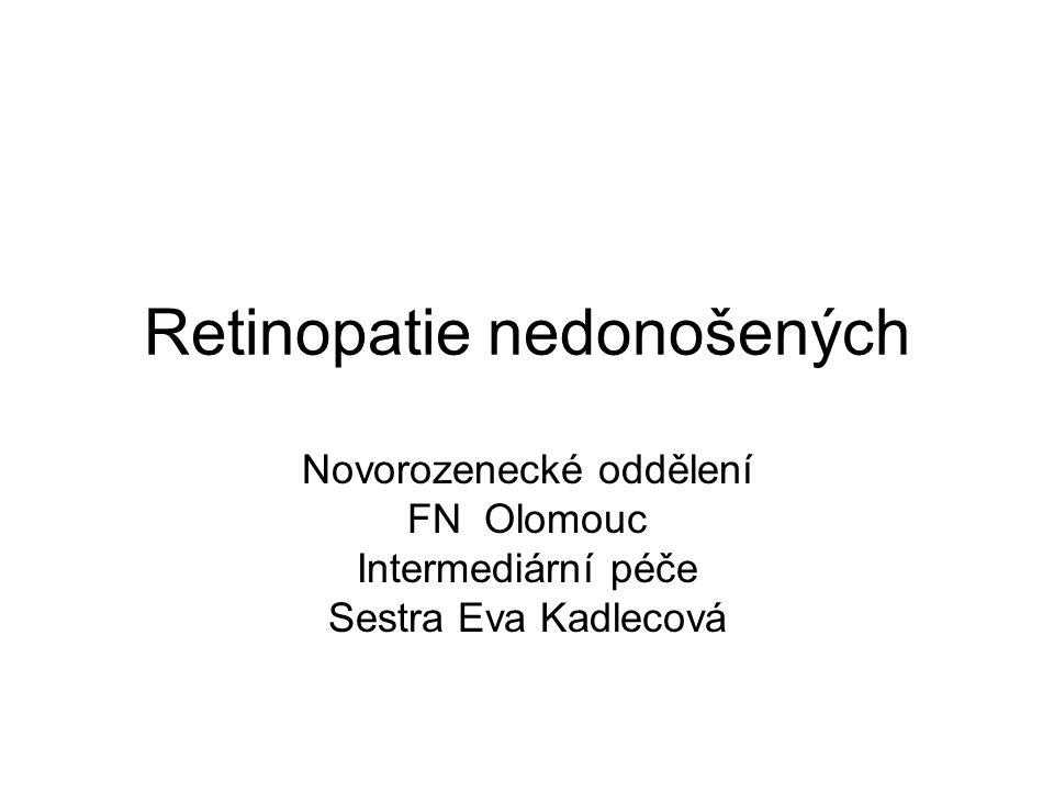 Retinopatie nedonošených Novorozenecké oddělení FN Olomouc Intermediární péče Sestra Eva Kadlecová