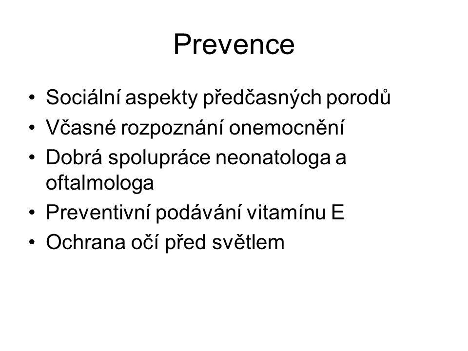 Prevence Sociální aspekty předčasných porodů Včasné rozpoznání onemocnění Dobrá spolupráce neonatologa a oftalmologa Preventivní podávání vitamínu E O
