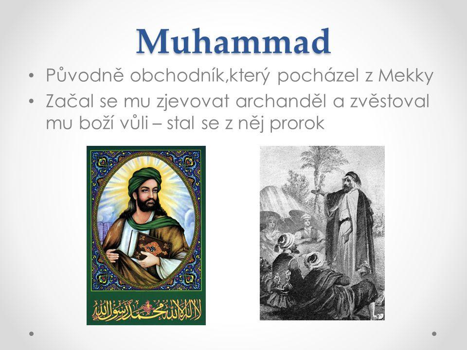 Muhammad Původně obchodník,který pocházel z Mekky Začal se mu zjevovat archanděl a zvěstoval mu boží vůli – stal se z něj prorok