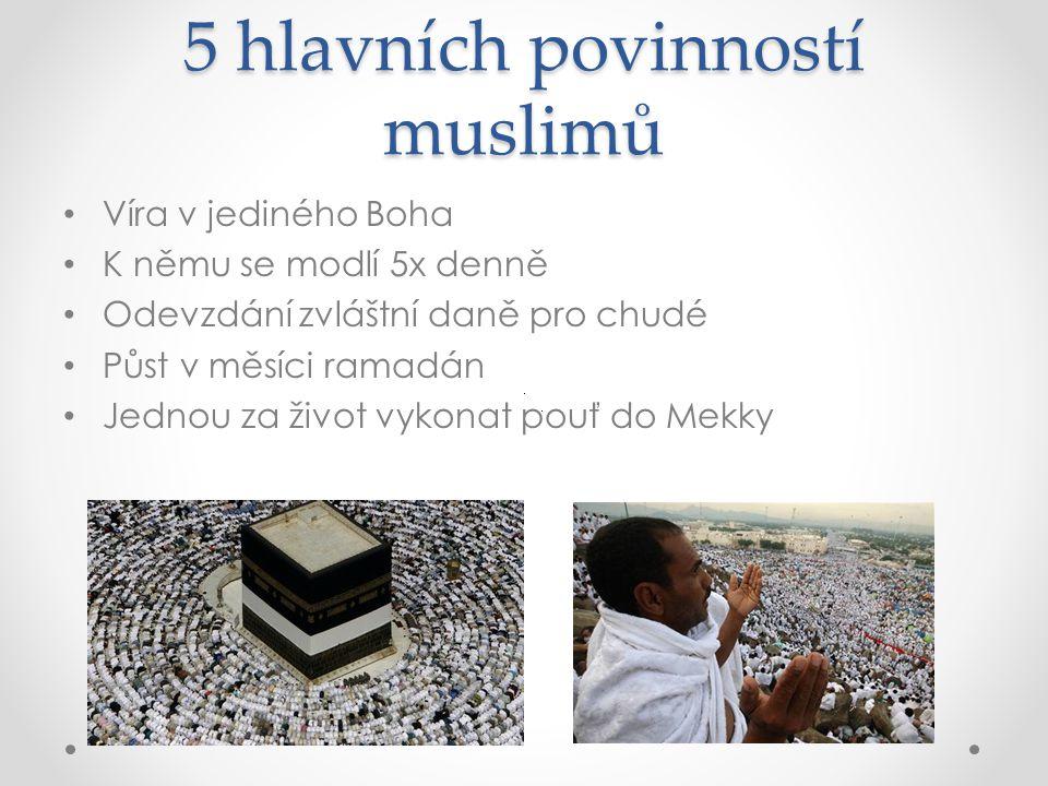 5 hlavních povinností muslimů Víra v jediného Boha K němu se modlí 5x denně Odevzdání zvláštní daně pro chudé Půst v měsíci ramadán Jednou za život vy