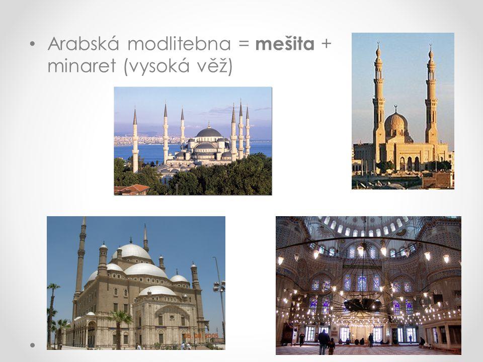 Arabská modlitebna = mešita + minaret (vysoká věž)