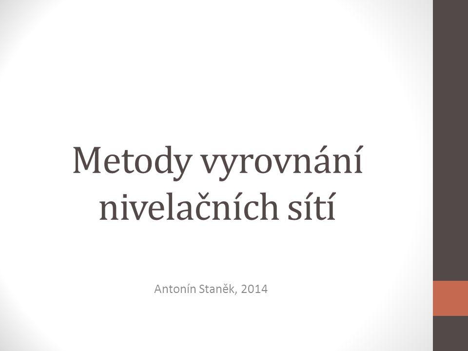 Metody vyrovnání nivelačních sítí Antonín Staněk, 2014