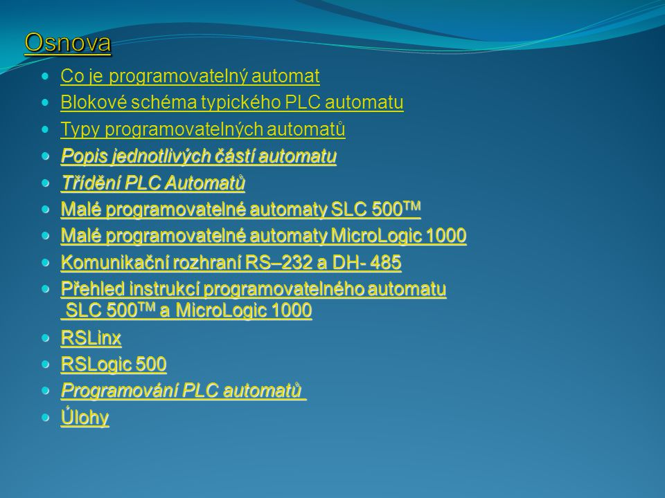 MicroLogix 1000 je dodáván ve dvou provedeních o 16 nebo 32 I/O místech MicroLogix 1000 je dodáván ve dvou provedeních o 16 nebo 32 I/O místech Je možno vybrat si z osmi různých konfigurací v závislosti na napájecím napětí Je možno vybrat si z osmi různých konfigurací v závislosti na napájecím napětí Pro modelování procesorových dat jsou použity paměti typu RAM a EEPROM Pro modelování procesorových dat jsou použity paměti typu RAM a EEPROM Paměť má kapacitu 740 slov programu a 258 slov dat Paměť má kapacitu 740 slov programu a 258 slov dat Komunikace mezi řídícím systémem a PC probíhá po lince RS – 232 C Komunikace mezi řídícím systémem a PC probíhá po lince RS – 232 C Programovací software je stejný jako u automatu SLC – 500 Programovací software je stejný jako u automatu SLC – 500 MicroLogix 1000 TM Boční strana automatu s popisem