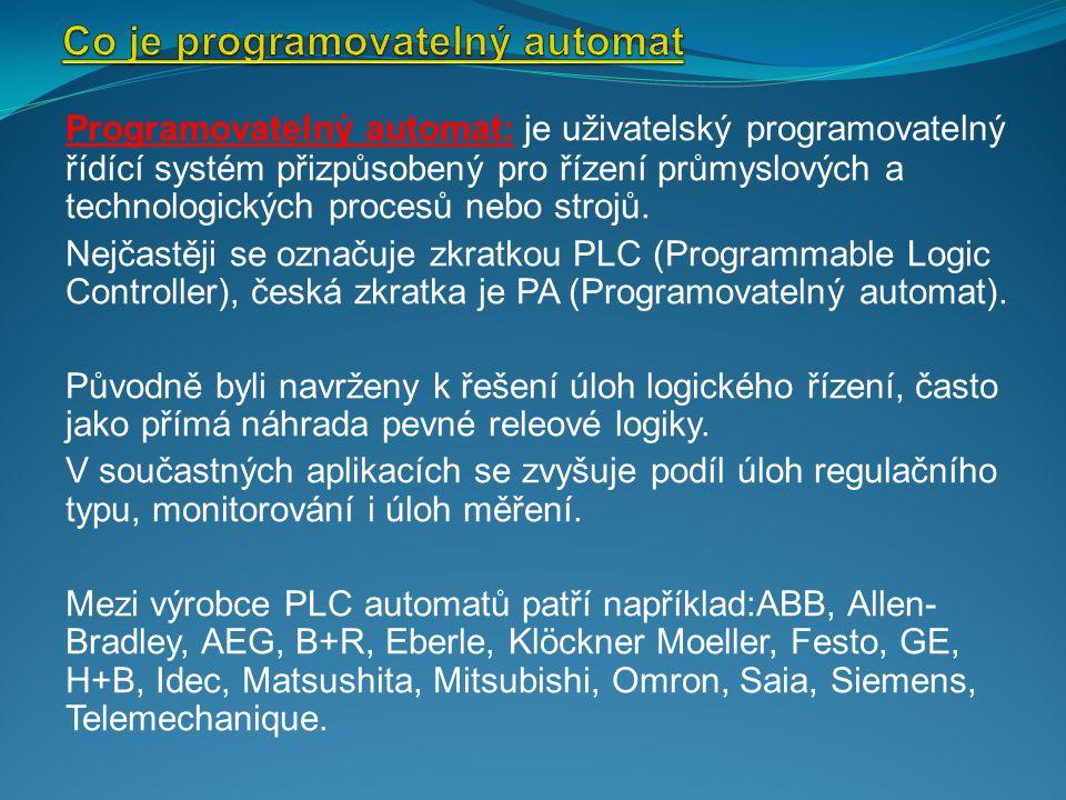 Typy programovatelných automatů Typy programovatelných automatů Mikro PLC – Nabízejí pevnou sestavu vstupů a výstupů, kompaktní provedení, malé rozměry a nízkou cenu.