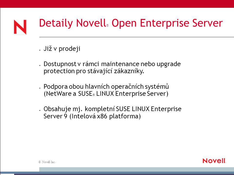 © Novell Inc. Detaily Novell ® Open Enterprise Server ● Již v prodeji ● Dostupnost v rámci maintenance nebo upgrade protection pro stávající zákazníky