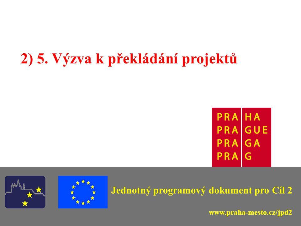 2) 5. Výzva k překládání projektů Jednotný programový dokument pro Cíl 2 www.praha-mesto.cz/jpd2