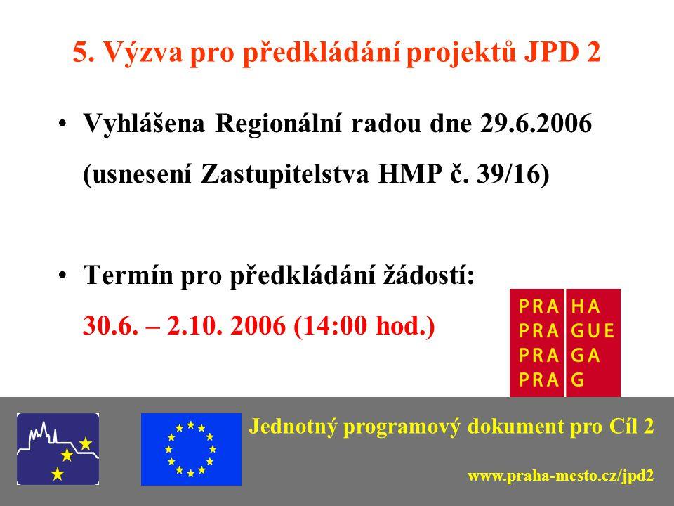 5. Výzva pro předkládání projektů JPD 2 Vyhlášena Regionální radou dne 29.6.2006 (usnesení Zastupitelstva HMP č. 39/16) Termín pro předkládání žádostí