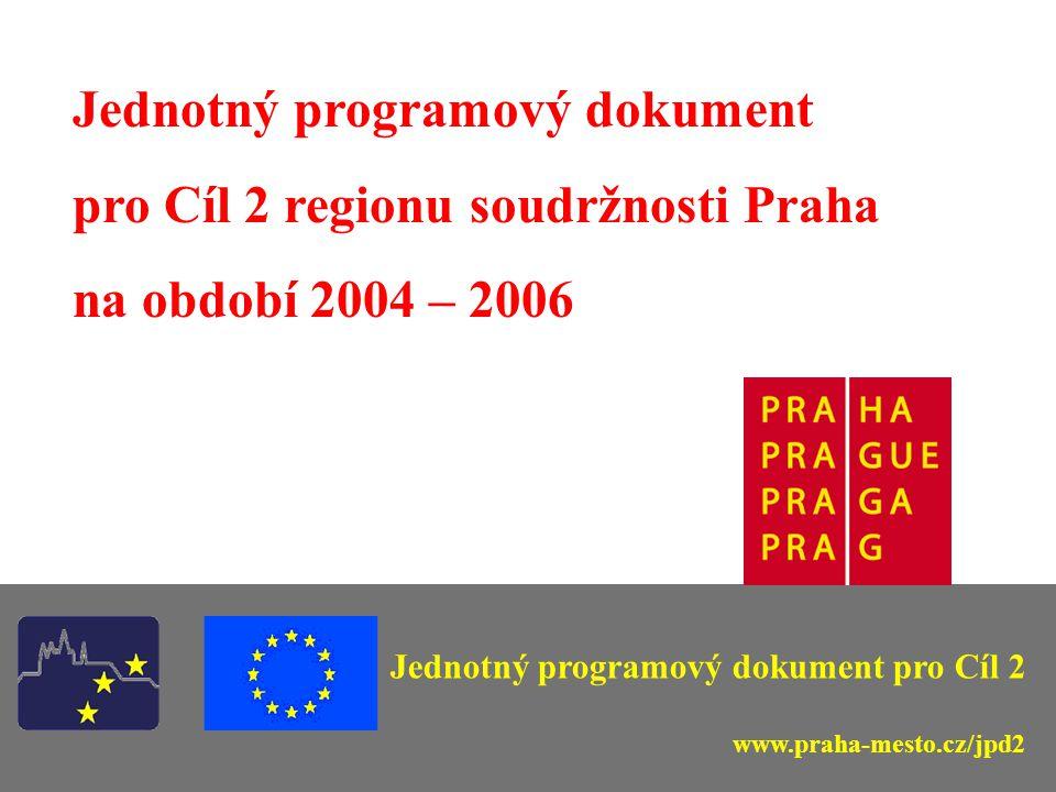 Jednotný programový dokument pro Cíl 2 regionu soudržnosti Praha na období 2004 – 2006 Jednotný programový dokument pro Cíl 2 www.praha-mesto.cz/jpd2