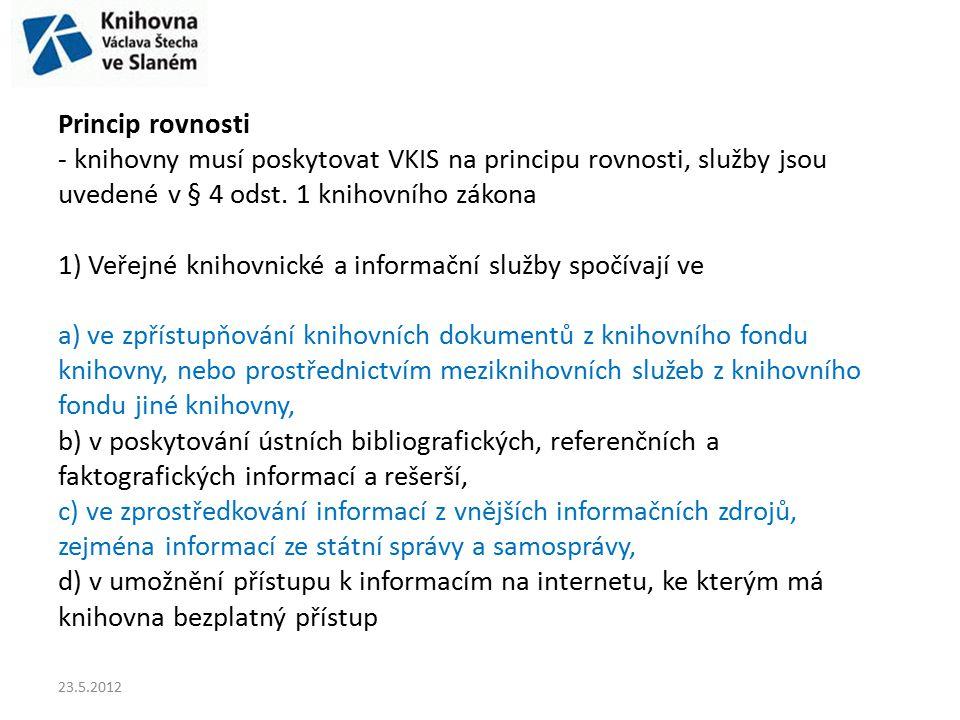 Princip rovnosti - knihovny musí poskytovat VKIS na principu rovnosti, služby jsou uvedené v § 4 odst.