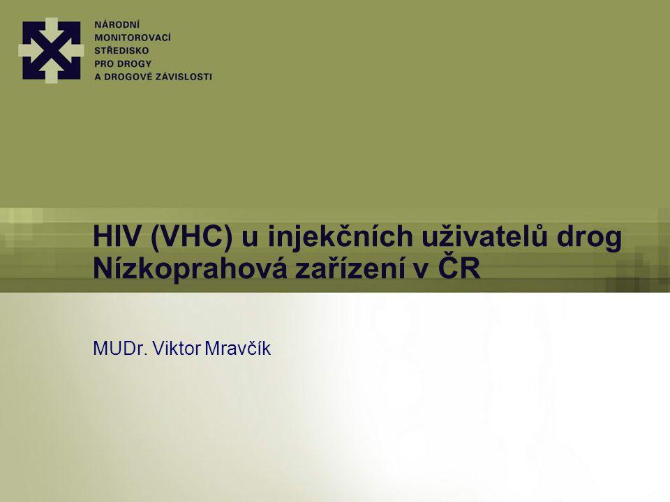 HIV (VHC) u injekčních uživatelů drog Nízkoprahová zařízení v ČR MUDr. Viktor Mravčík