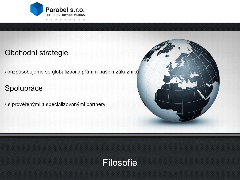 Obchodní strategie přizpůsobujeme se globalizaci a přáním našich zákazníků Spolupráce s prověřenými a specializovanými partnery Filosofie