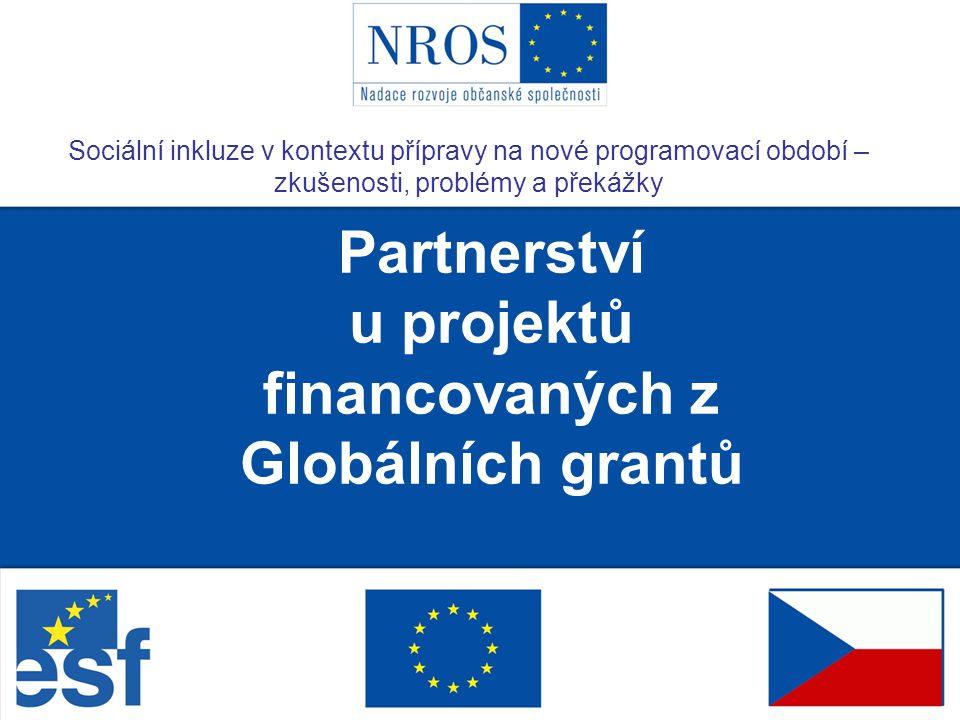Partnerství u projektů financovaných z Globálních grantů Sociální inkluze v kontextu přípravy na nové programovací období – zkušenosti, problémy a překážky