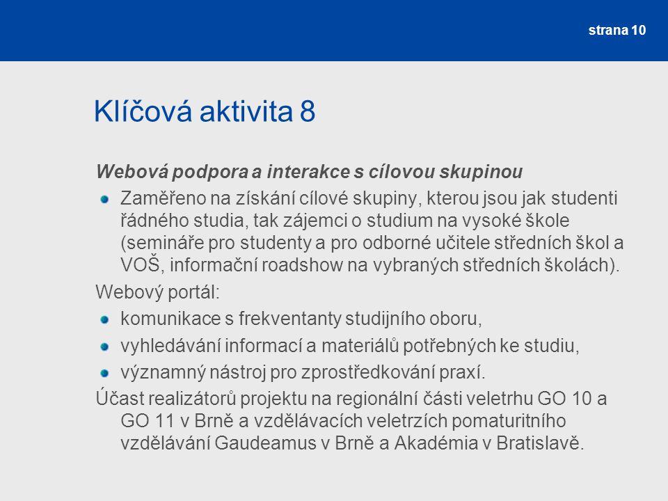 Klíčová aktivita 8 Webová podpora a interakce s cílovou skupinou Zaměřeno na získání cílové skupiny, kterou jsou jak studenti řádného studia, tak záje