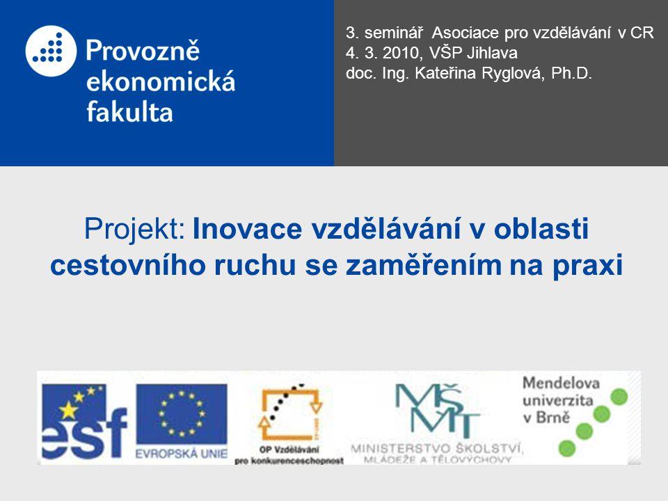 Projekt: Inovace vzdělávání v oblasti cestovního ruchu se zaměřením na praxi 3. seminář Asociace pro vzdělávání v CR 4. 3. 2010, VŠP Jihlava doc. Ing.