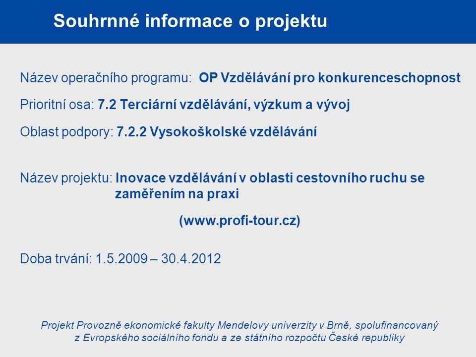 Souhrnné informace o projektu Název operačního programu: OP Vzdělávání pro konkurenceschopnost Prioritní osa: 7.2 Terciární vzdělávání, výzkum a vývoj